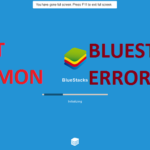 Most Common Bluestacks Error and Solution